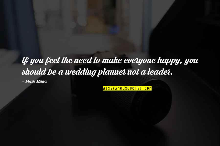 Feel'st Quotes By Mark Miller: If you feel the need to make everyone