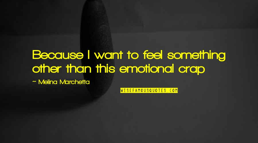 Feel'st Quotes By Melina Marchetta: Because I want to feel something other than