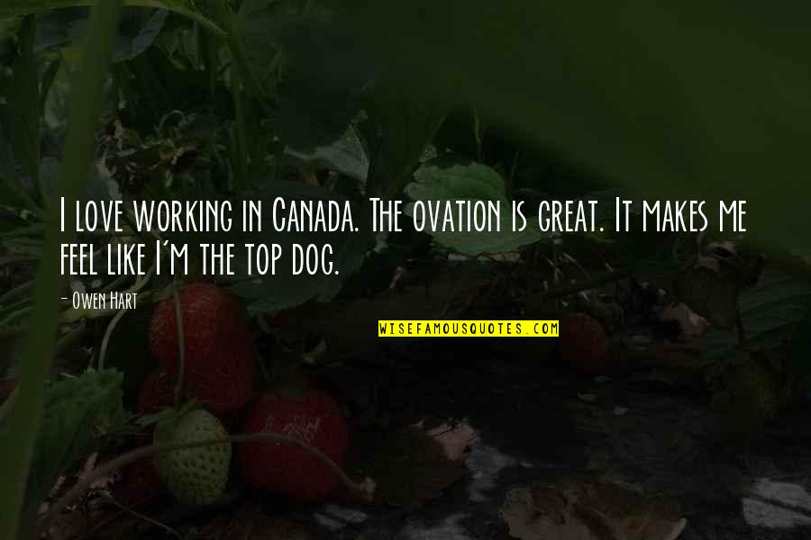 Feel'st Quotes By Owen Hart: I love working in Canada. The ovation is