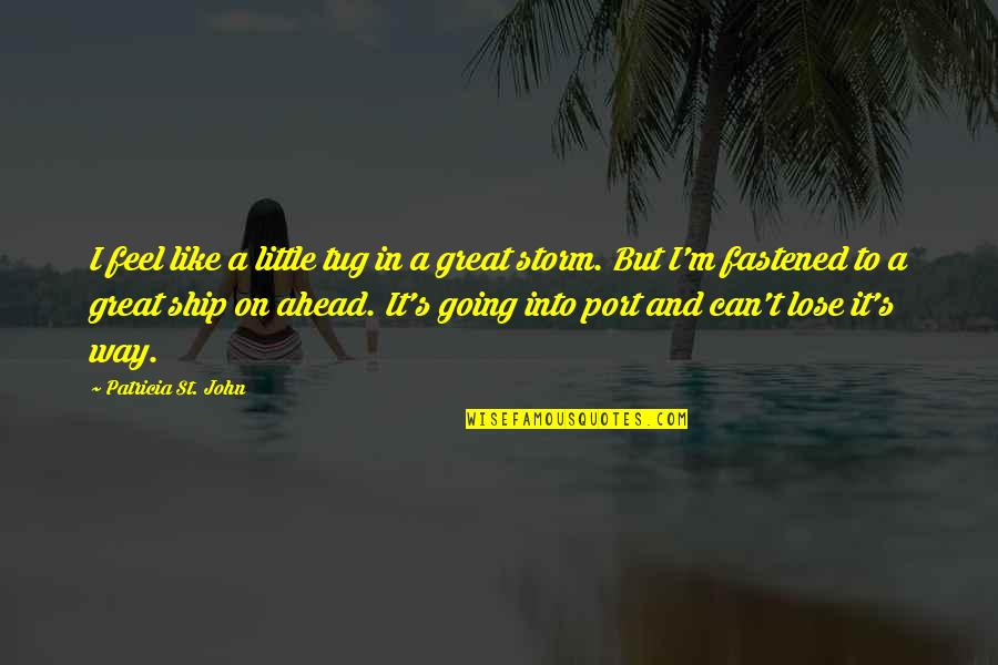 Feel'st Quotes By Patricia St. John: I feel like a little tug in a