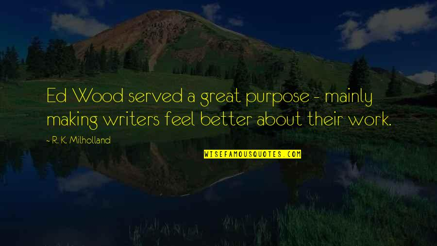 Feel'st Quotes By R. K. Milholland: Ed Wood served a great purpose - mainly