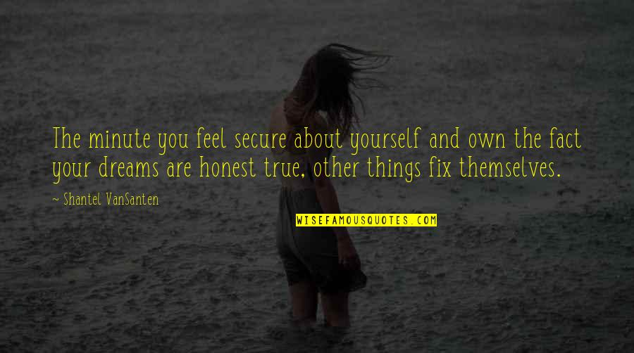 Feel'st Quotes By Shantel VanSanten: The minute you feel secure about yourself and