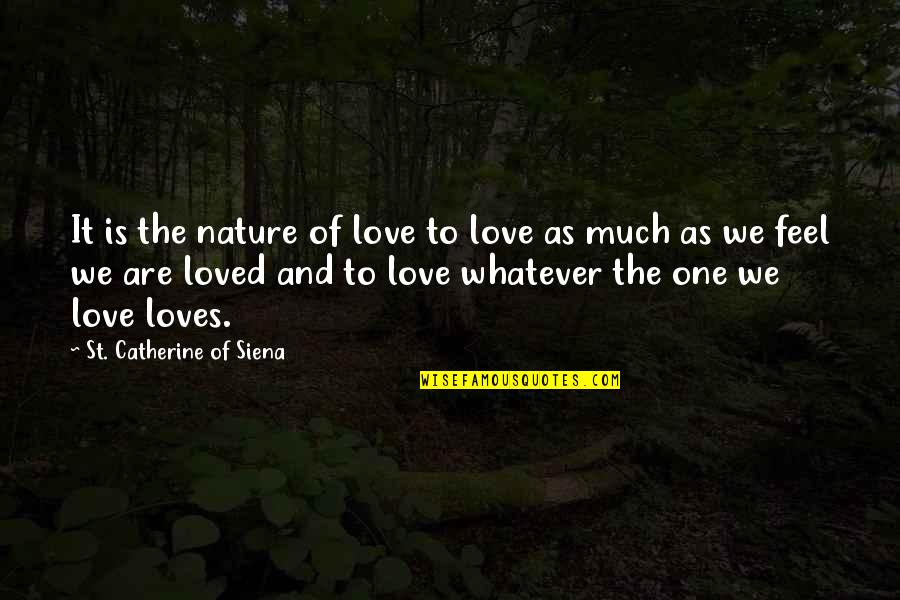 Feel'st Quotes By St. Catherine Of Siena: It is the nature of love to love