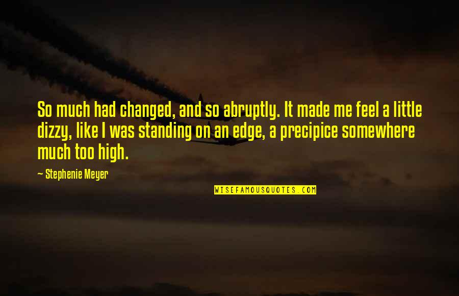 Feel'st Quotes By Stephenie Meyer: So much had changed, and so abruptly. It
