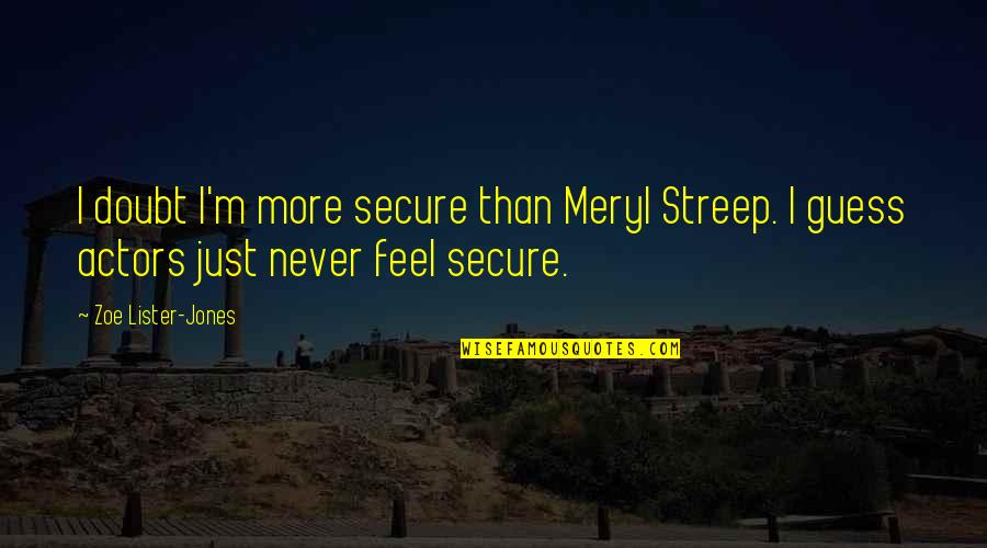 Feel'st Quotes By Zoe Lister-Jones: I doubt I'm more secure than Meryl Streep.
