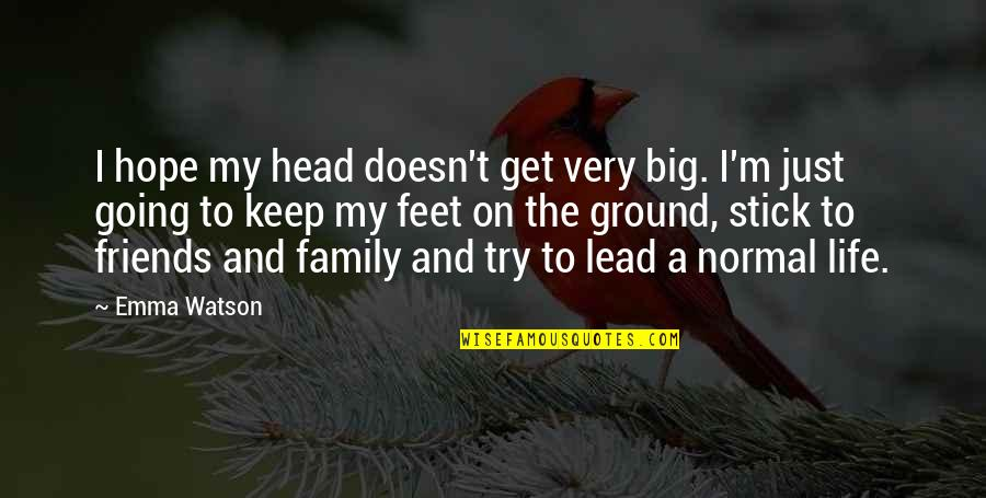 Feet And Family Quotes By Emma Watson: I hope my head doesn't get very big.