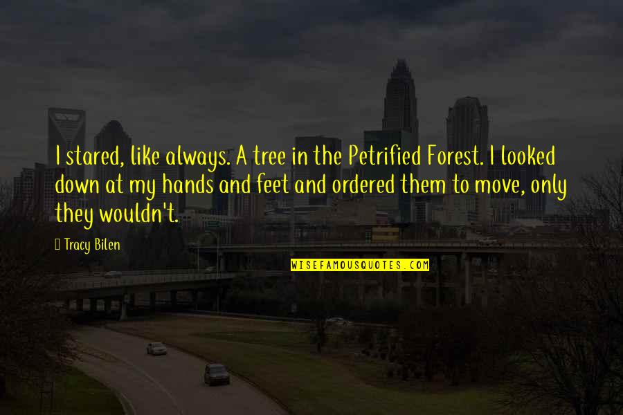 Feet And Family Quotes By Tracy Bilen: I stared, like always. A tree in the