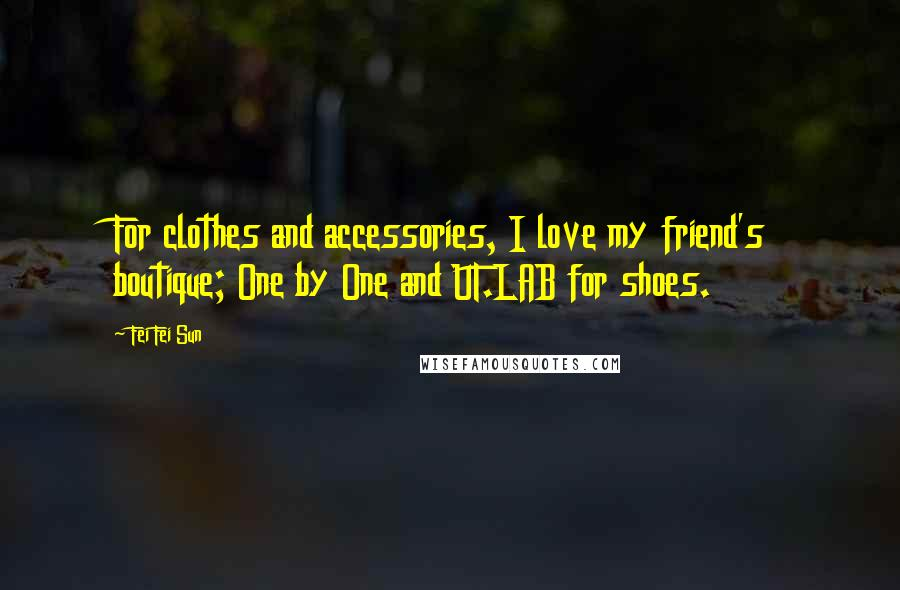 Fei Fei Sun quotes: For clothes and accessories, I love my friend's boutique; One by One and UT.LAB for shoes.
