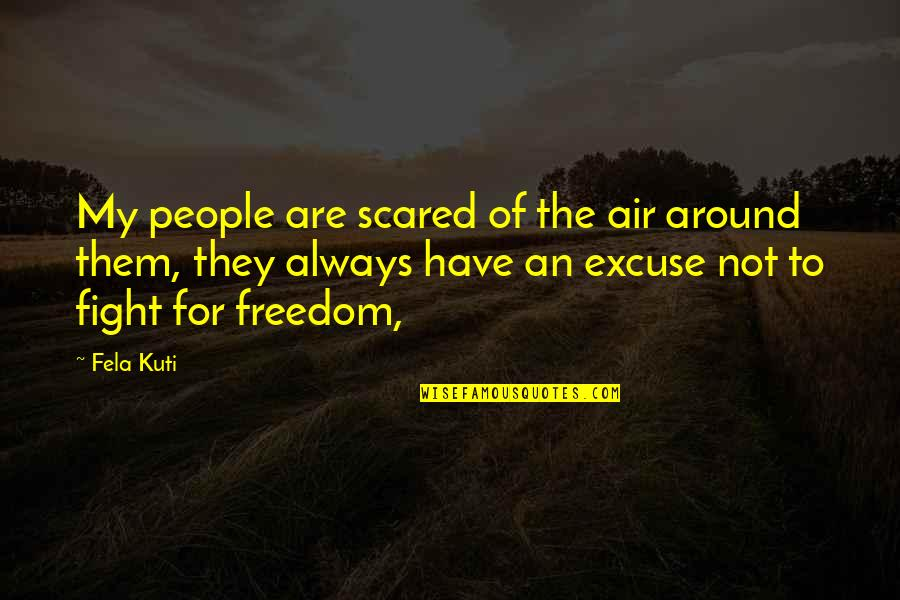 Fela Kuti Best Quotes By Fela Kuti: My people are scared of the air around