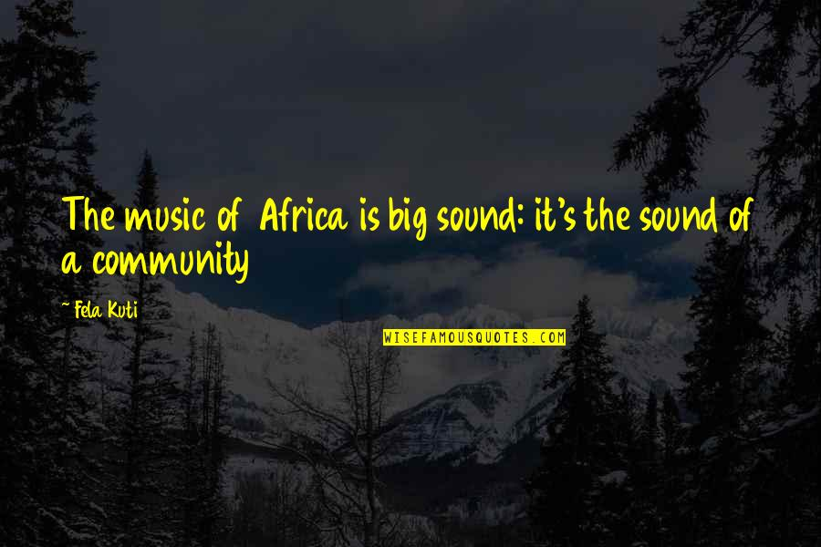 Fela Kuti Best Quotes By Fela Kuti: The music of Africa is big sound: it's