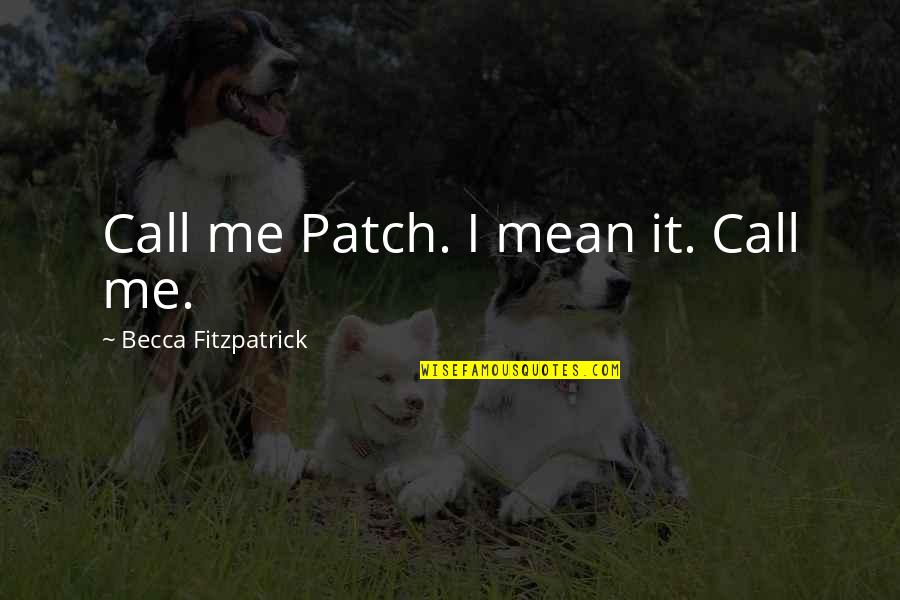 Feliciano Vargas Quotes By Becca Fitzpatrick: Call me Patch. I mean it. Call me.