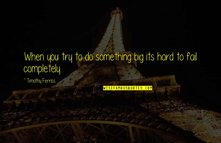 Feliciano Vargas Quotes By Timothy Ferriss: When you try to do something big its