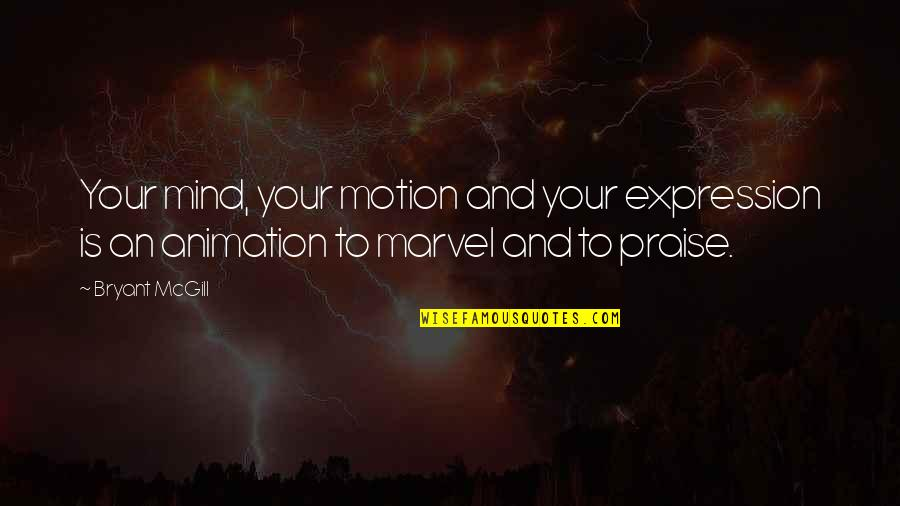 Felix Unger Tv Quotes By Bryant McGill: Your mind, your motion and your expression is