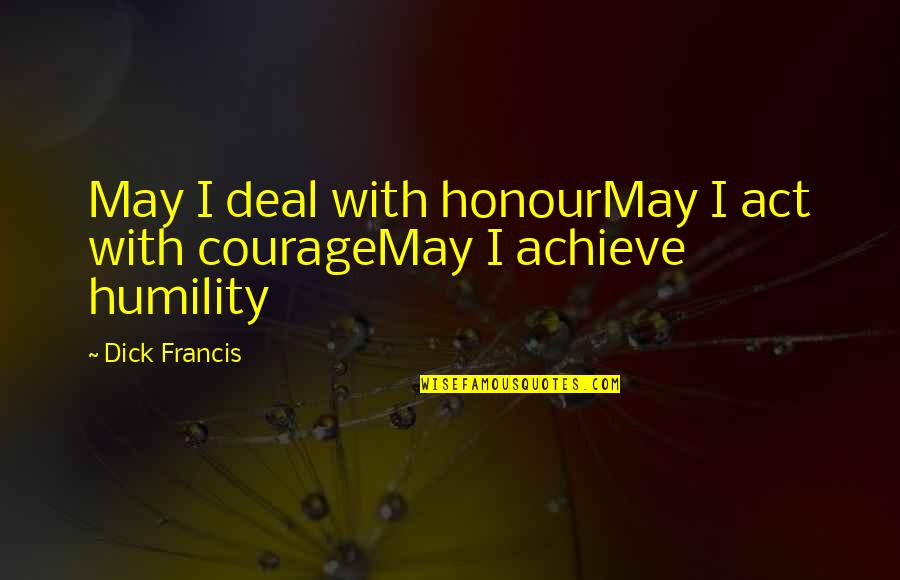 Felix Unger Tv Quotes By Dick Francis: May I deal with honourMay I act with