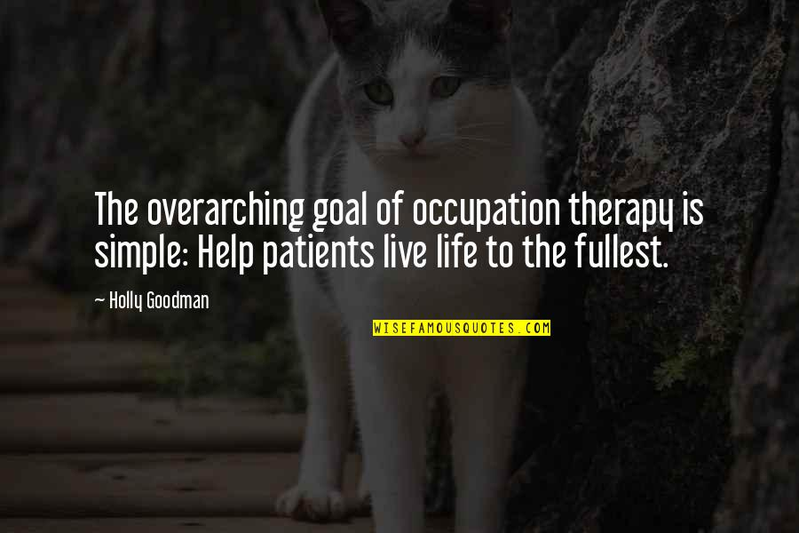 Felix Unger Tv Quotes By Holly Goodman: The overarching goal of occupation therapy is simple: