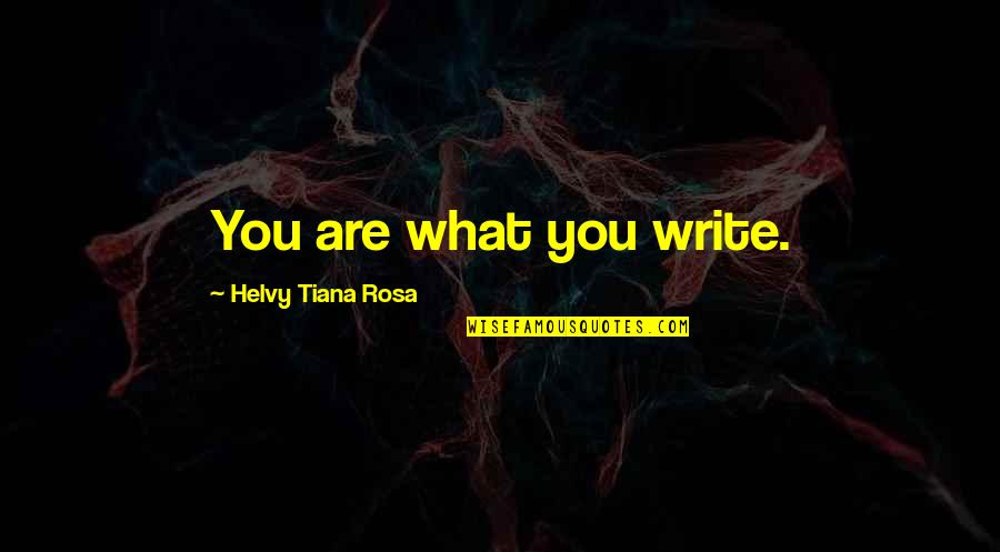 Felix Y Manalo Quotes By Helvy Tiana Rosa: You are what you write.