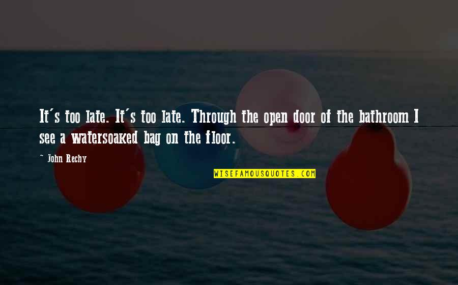Felix Y Manalo Quotes By John Rechy: It's too late. It's too late. Through the