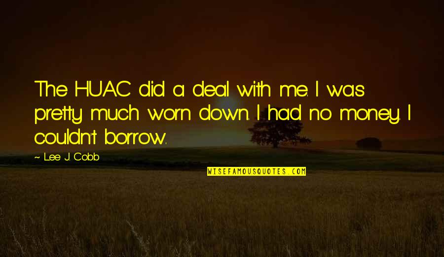 Felix Y Manalo Quotes By Lee J. Cobb: The HUAC did a deal with me. I