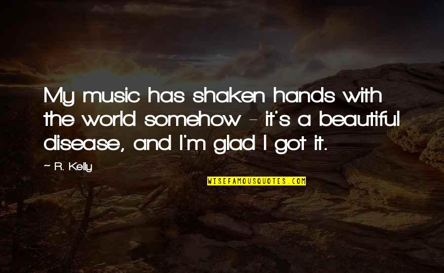 Felix Y Manalo Quotes By R. Kelly: My music has shaken hands with the world