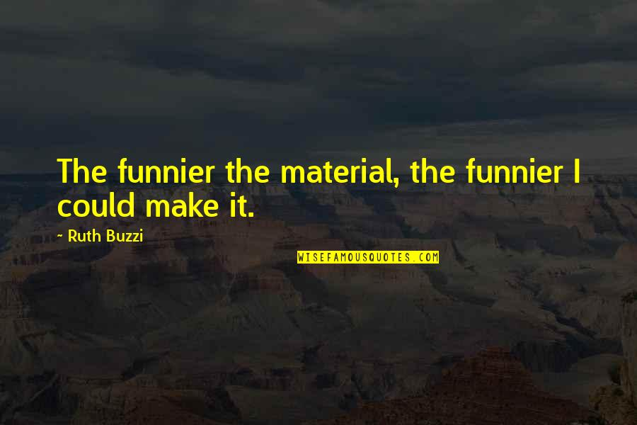 Feliz Cumple Amiga Quotes By Ruth Buzzi: The funnier the material, the funnier I could