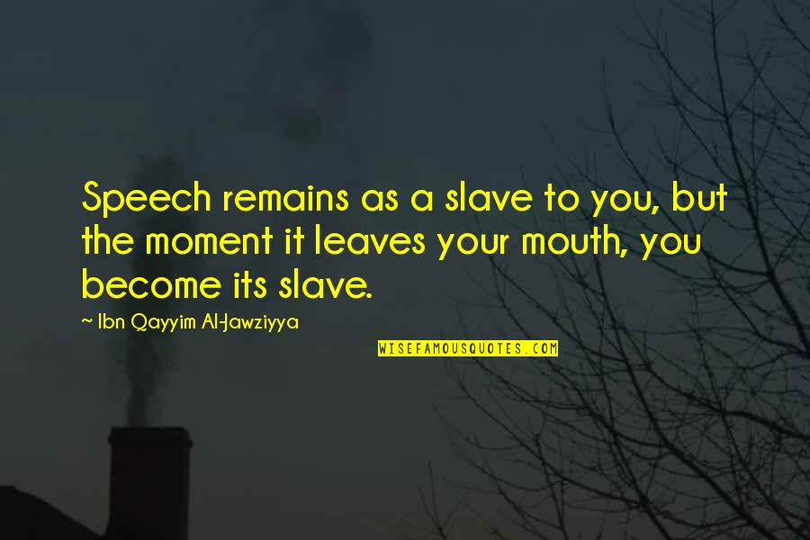 Feliz Cumpleanos Abuela Quotes By Ibn Qayyim Al-Jawziyya: Speech remains as a slave to you, but