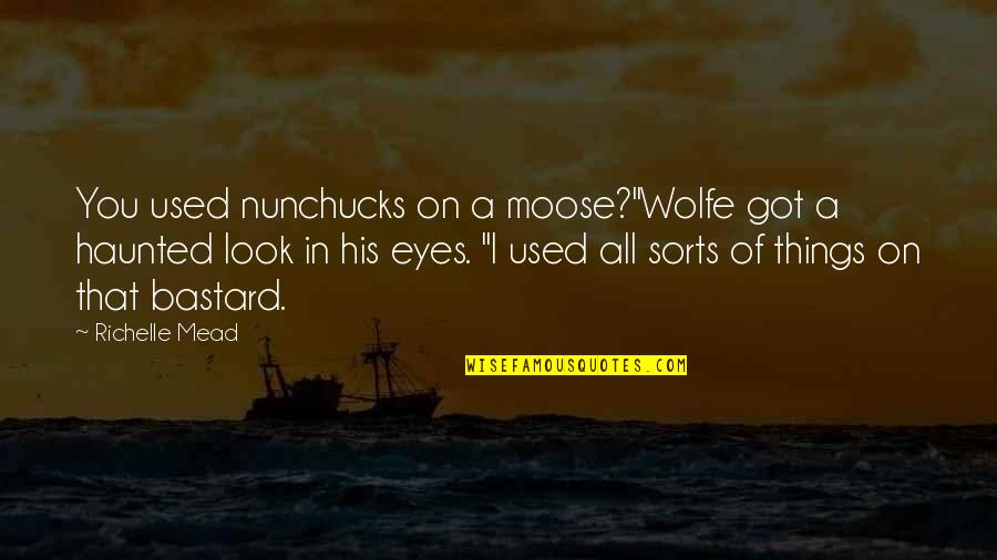 "Feliz Cumpleanos Abuela Quotes By Richelle Mead: You used nunchucks on a moose?""Wolfe got a"