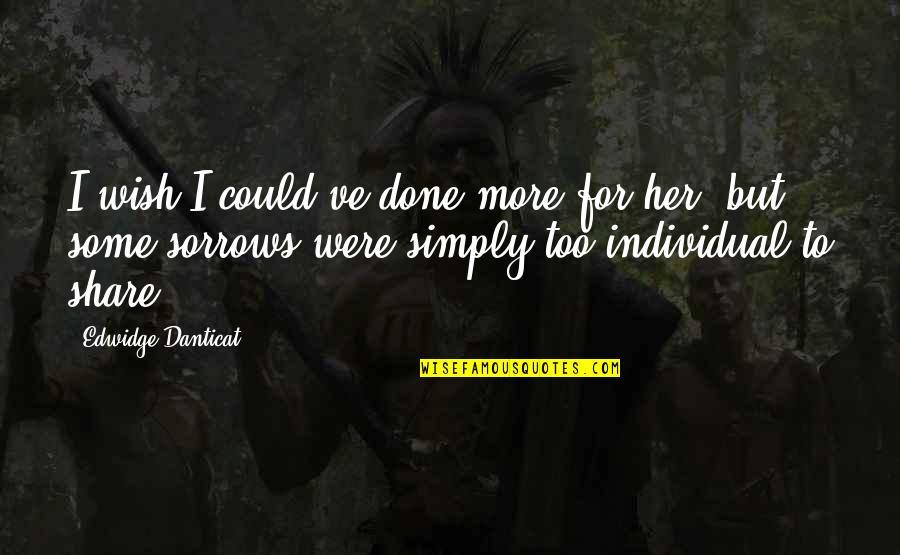 Feliz Dia De Gracias Quotes By Edwidge Danticat: I wish I could've done more for her,