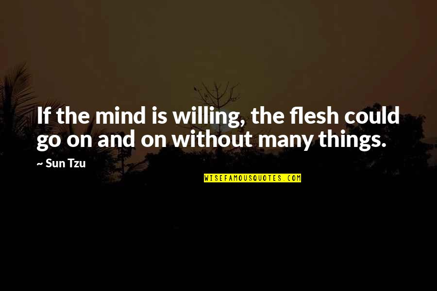 Feliz Dia De Gracias Quotes By Sun Tzu: If the mind is willing, the flesh could