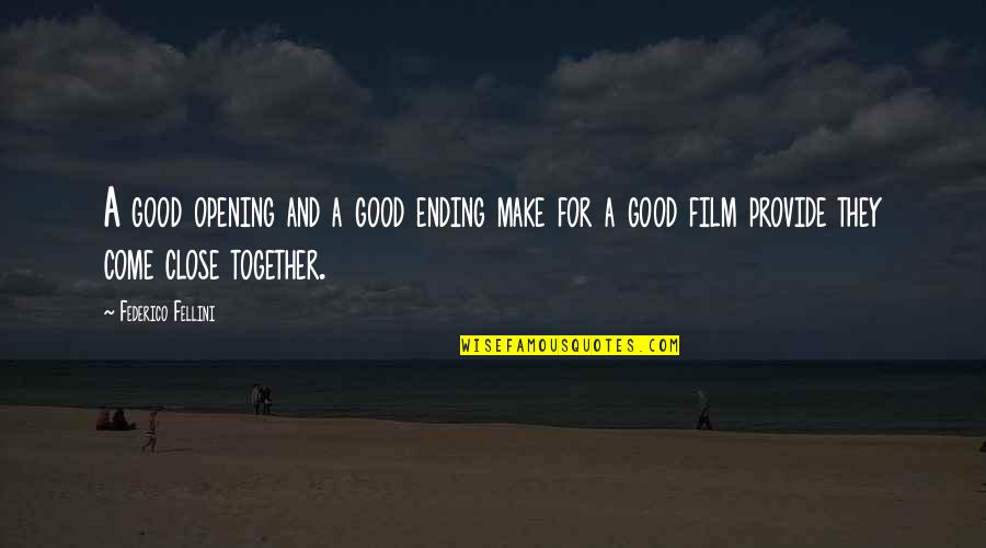 Fellini Film Quotes By Federico Fellini: A good opening and a good ending make
