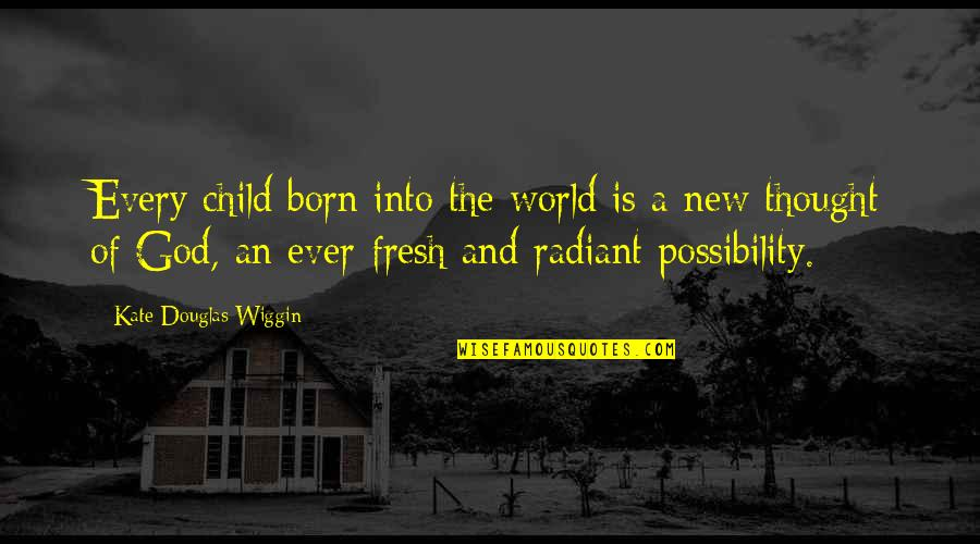 Fellini Film Quotes By Kate Douglas Wiggin: Every child born into the world is a