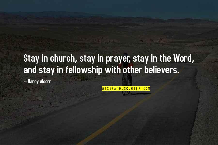Fellowship With Believers Quotes By Nancy Alcorn: Stay in church, stay in prayer, stay in