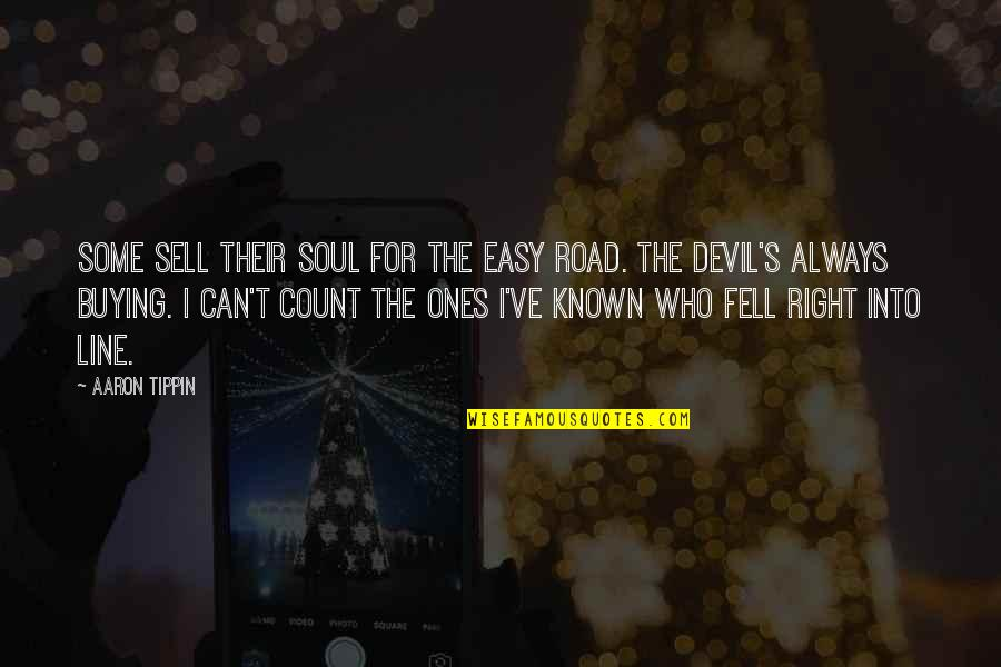Fell's Quotes By Aaron Tippin: Some sell their soul for the easy road.