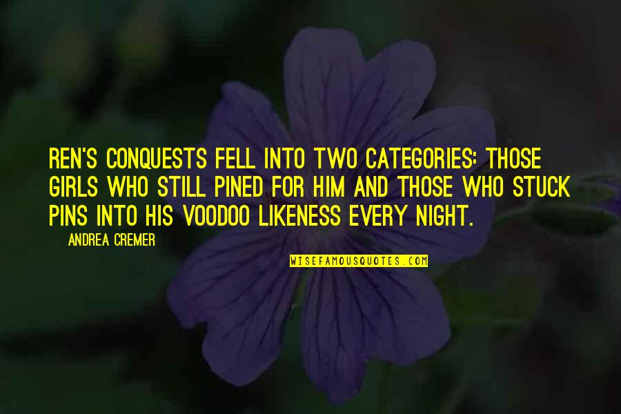 Fell's Quotes By Andrea Cremer: Ren's conquests fell into two categories: those girls