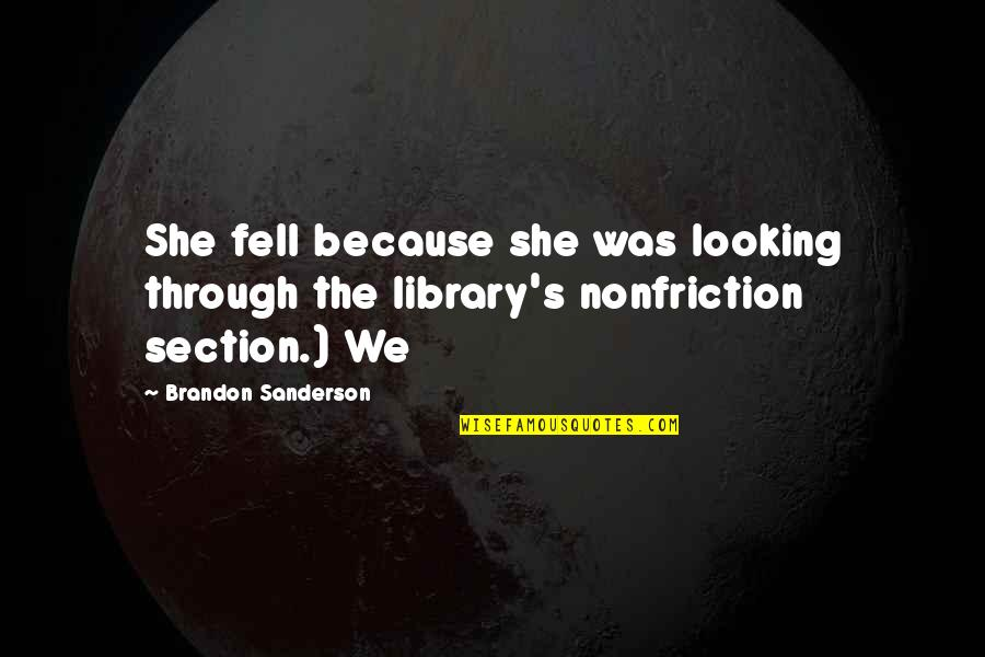 Fell's Quotes By Brandon Sanderson: She fell because she was looking through the