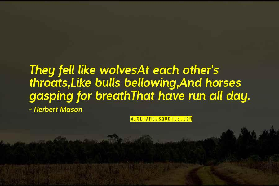 Fell's Quotes By Herbert Mason: They fell like wolvesAt each other's throats,Like bulls