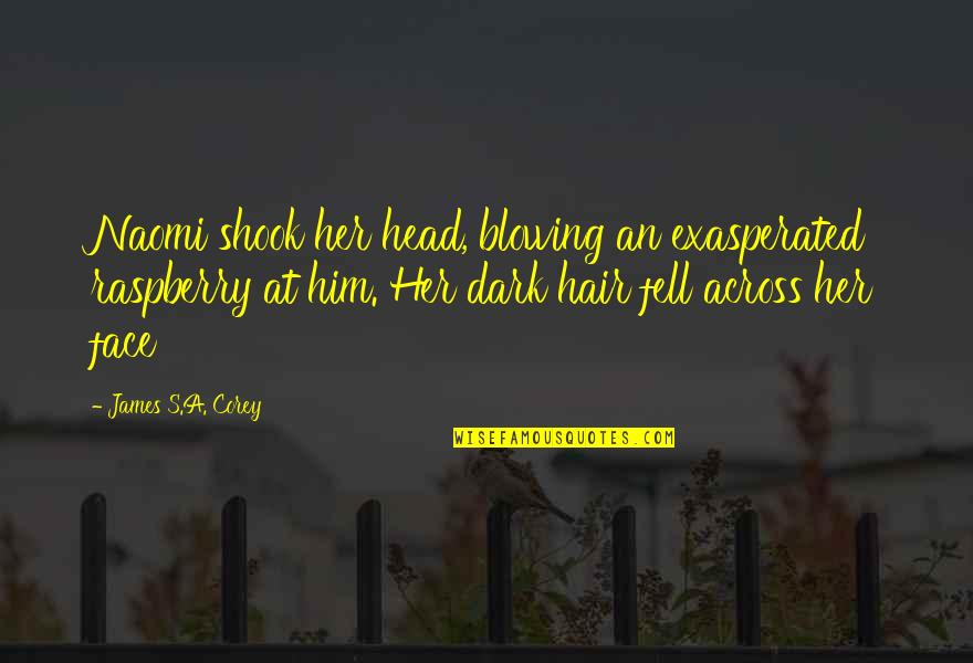 Fell's Quotes By James S.A. Corey: Naomi shook her head, blowing an exasperated raspberry