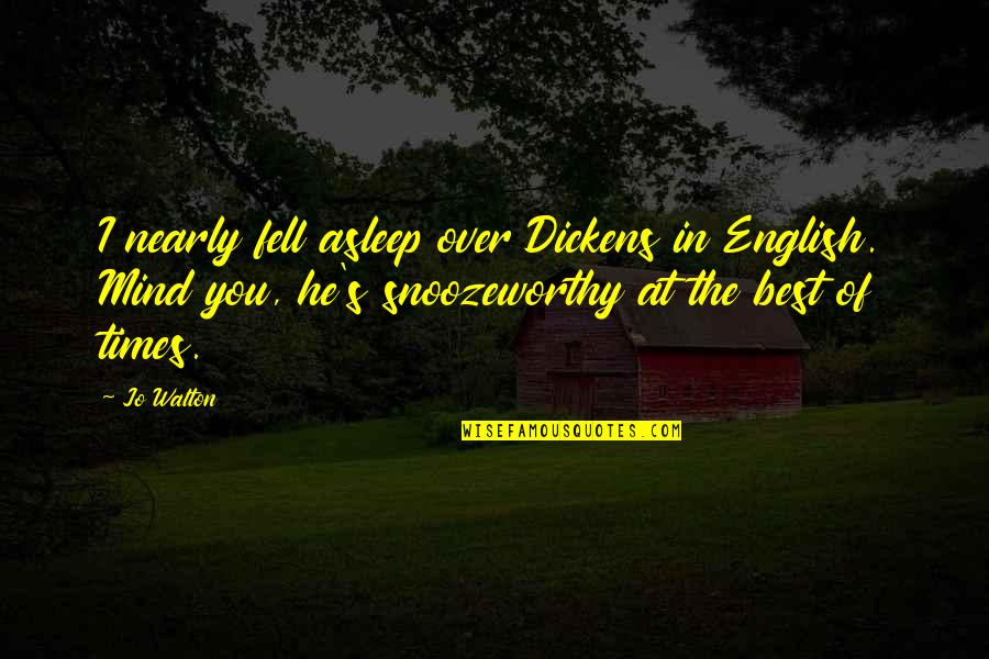 Fell's Quotes By Jo Walton: I nearly fell asleep over Dickens in English.