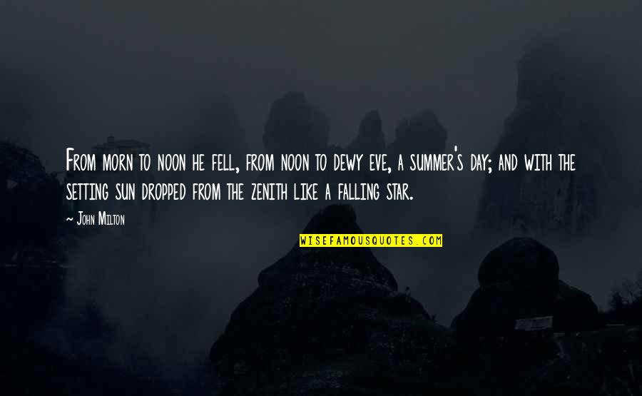 Fell's Quotes By John Milton: From morn to noon he fell, from noon