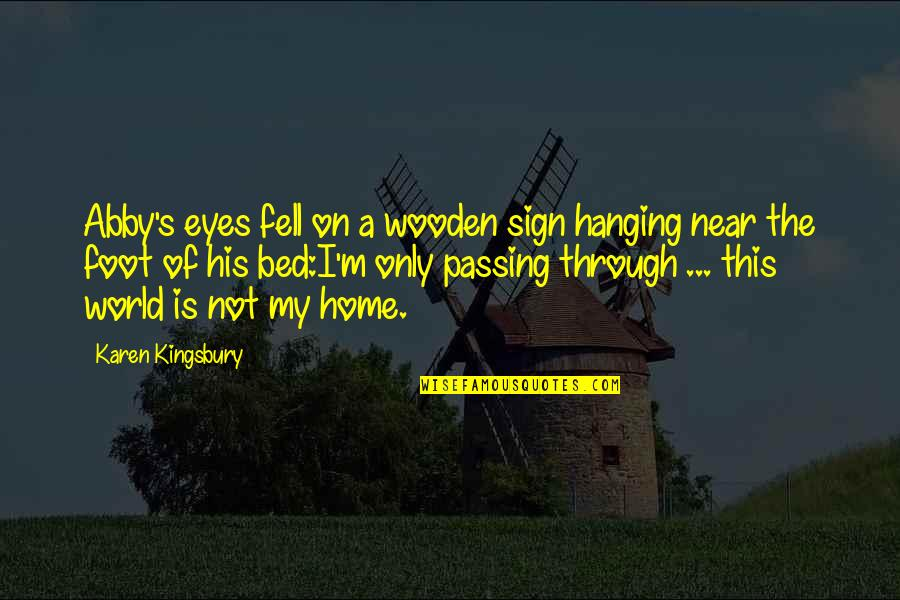 Fell's Quotes By Karen Kingsbury: Abby's eyes fell on a wooden sign hanging