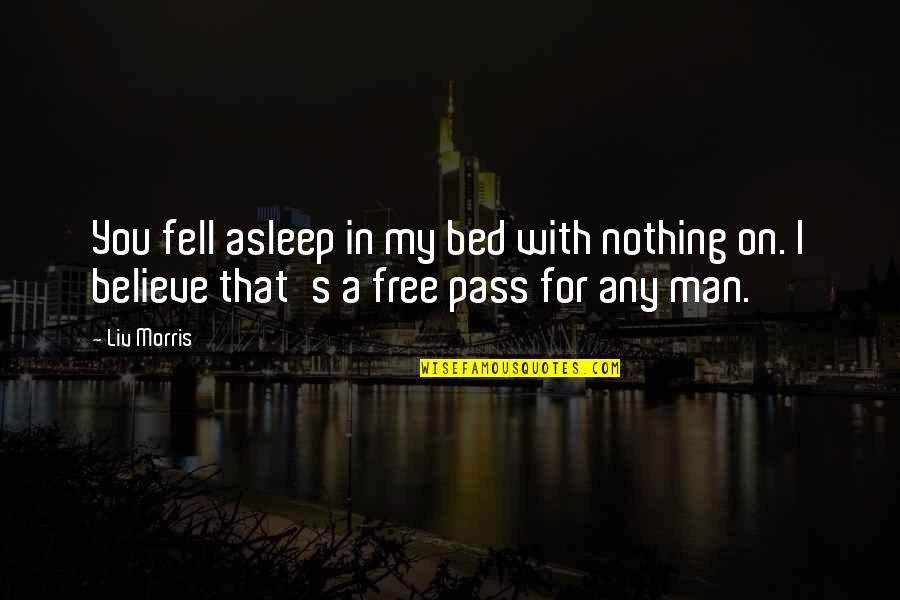 Fell's Quotes By Liv Morris: You fell asleep in my bed with nothing