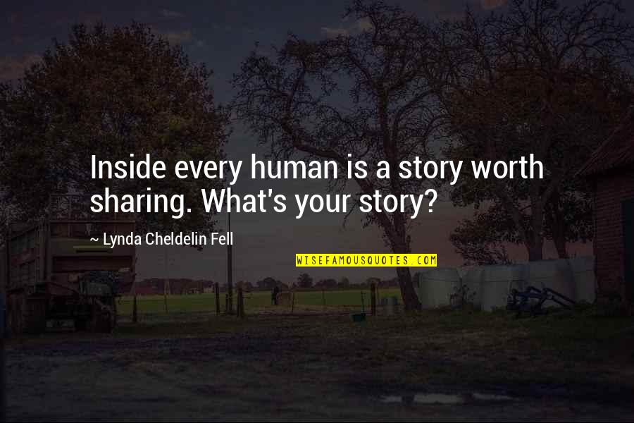 Fell's Quotes By Lynda Cheldelin Fell: Inside every human is a story worth sharing.