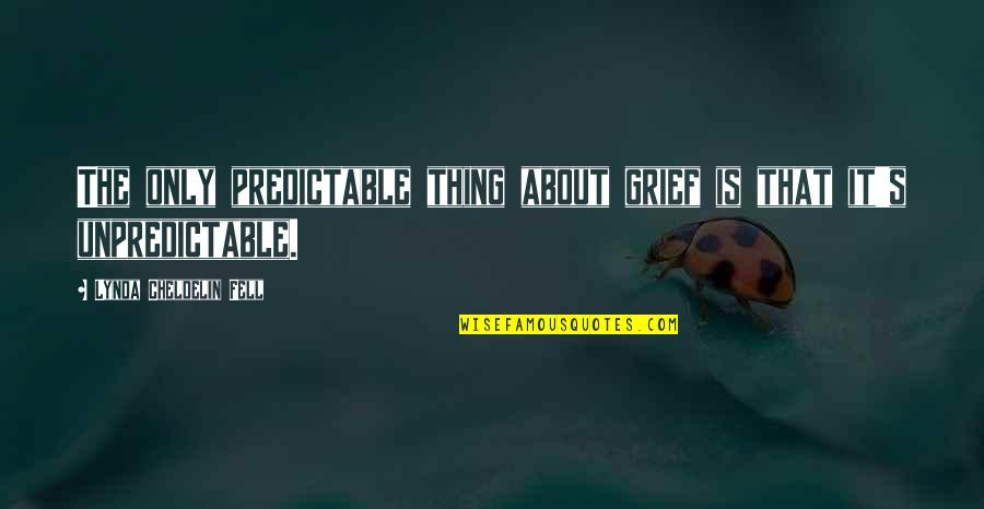 Fell's Quotes By Lynda Cheldelin Fell: The only predictable thing about grief is that