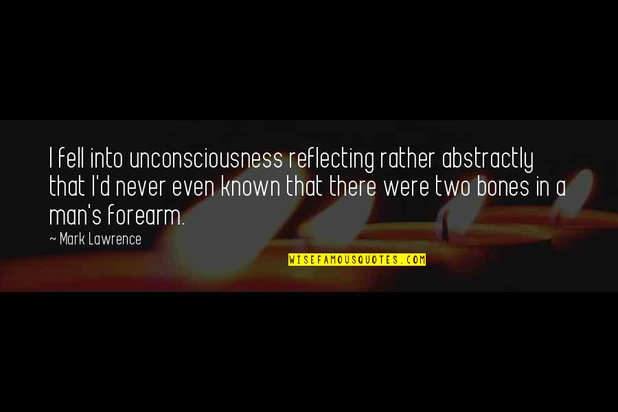 Fell's Quotes By Mark Lawrence: I fell into unconsciousness reflecting rather abstractly that