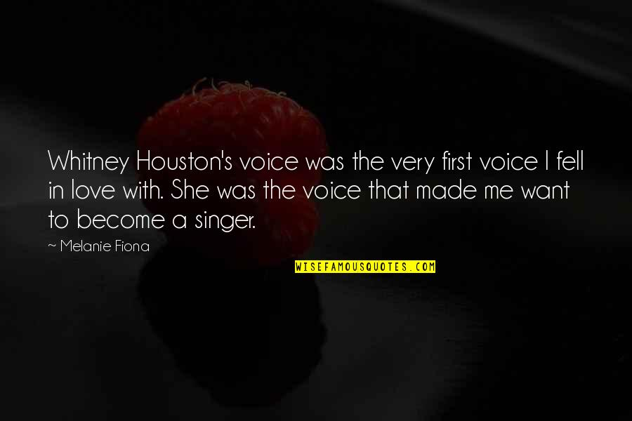 Fell's Quotes By Melanie Fiona: Whitney Houston's voice was the very first voice