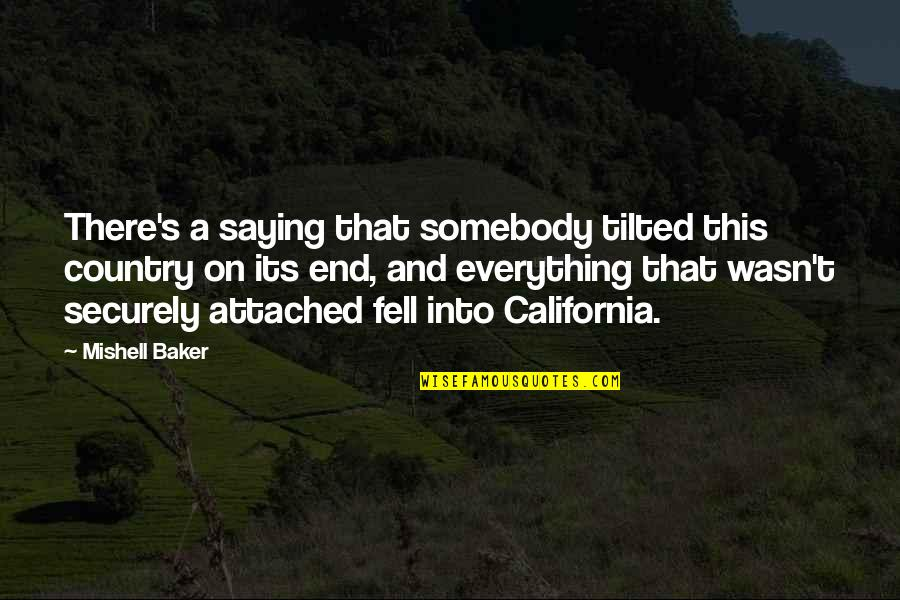 Fell's Quotes By Mishell Baker: There's a saying that somebody tilted this country