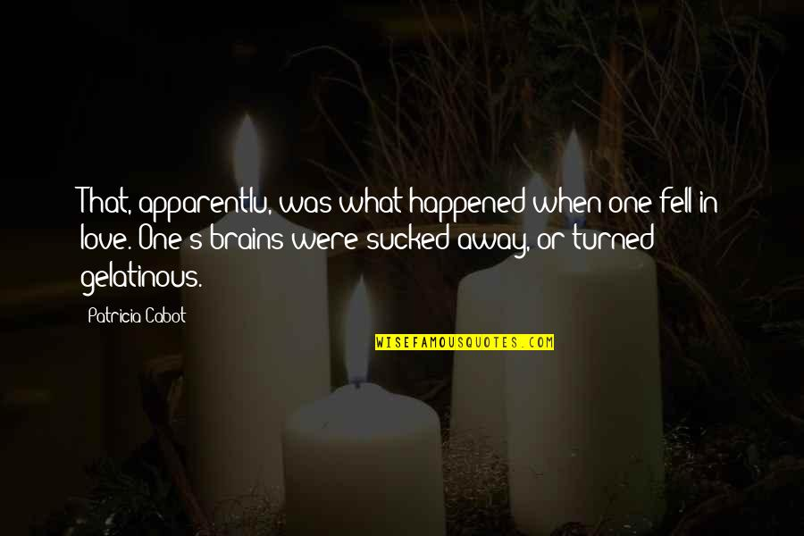 Fell's Quotes By Patricia Cabot: That, apparentlu, was what happened when one fell