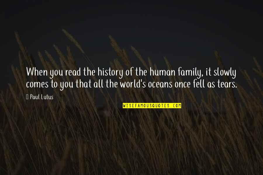 Fell's Quotes By Paul Lutus: When you read the history of the human