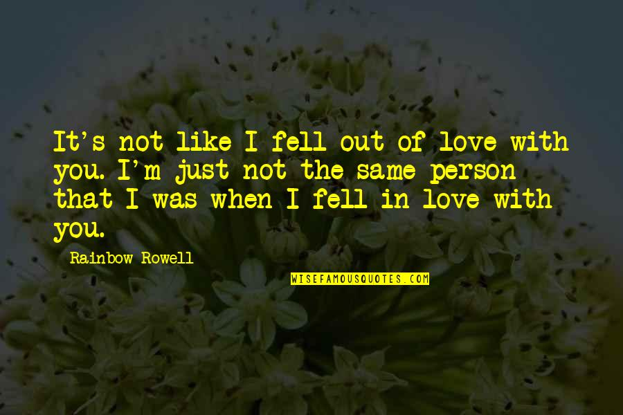 Fell's Quotes By Rainbow Rowell: It's not like I fell out of love