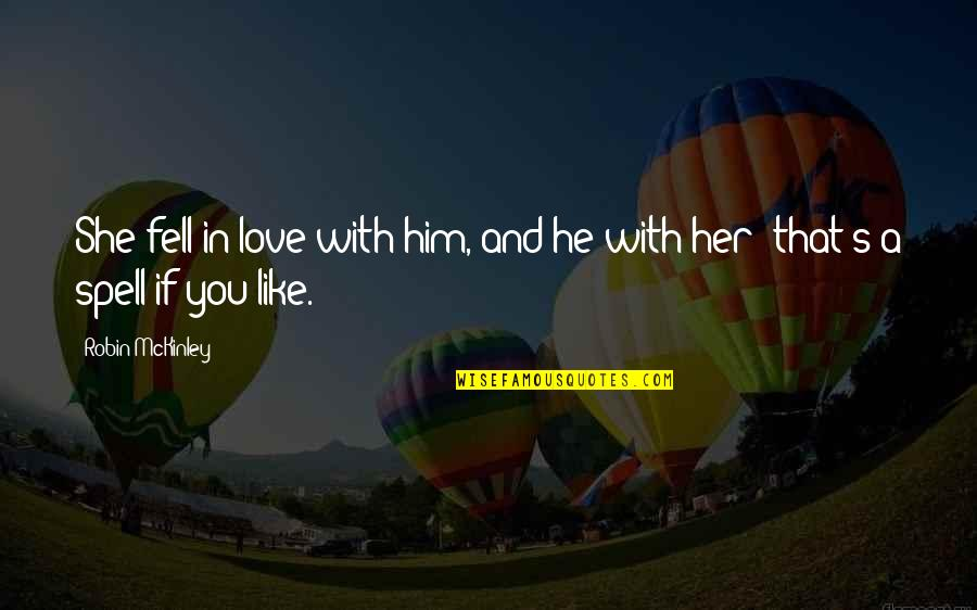 Fell's Quotes By Robin McKinley: She fell in love with him, and he