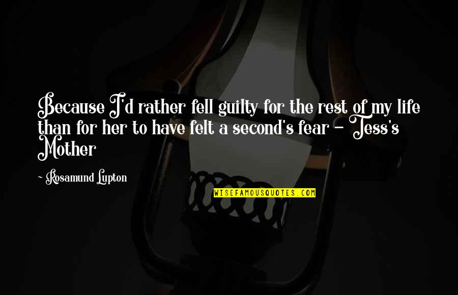 Fell's Quotes By Rosamund Lupton: Because I'd rather fell guilty for the rest